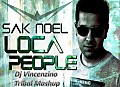 Sak Noel - loca people (Dj Vincenzino Tribal Mashup)