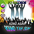 King Asar - Round Yah Suh [Regardless Riddim]