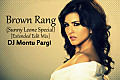 Brown Rang (Sunny Leone Special) - [ DJ Montu Pargi Extended Edit Mix] (HINDI ADULT SONGS)