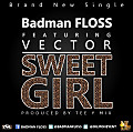 Sweet Girl - Badman Floss ft Vector