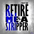 Retire Me A Stripper (Dirty)