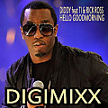 DIDDY feat TI & RICK ROSS - HELLO GOODMORNING - DIGIMIXX (104bpm)