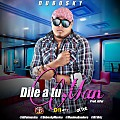Dubosky - Dile A Tu Man (Prod. At Fat)  (WwW.SectorMusical507.Net)