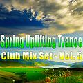 Spring Uplifting Trance - Club Mix Set Vol. 5