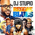 REGGAE BLUES - AFROBEAT MIXTAPE VOL 10 , Undisputed DJSTUPID @NAIJATAKEOVER.COM,
