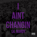 """Lil Nardy - """"I Ain't Changing"""""""