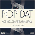 Pop Dat - Ace Mood ft 1Rail