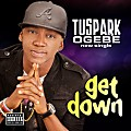 TU SPARK...............GET DOWN.wav...PRODUCED BY MOCOREBEAT
