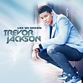 Trevor-Jackson-Ft King-Danyel-(Like-We-Grown)