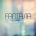 Fantasia - No Time For It