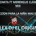 Bachata Mix_Ft_Merengue Clásico_Dj_Alex_x Chelgito Edits