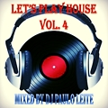 Let's Play House Vol. 4 - Mixed by Dj Paulo Leite