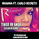 Rihanna Ft. Carlo Secreto   Tengo Un Amor (Exclusive Remix)