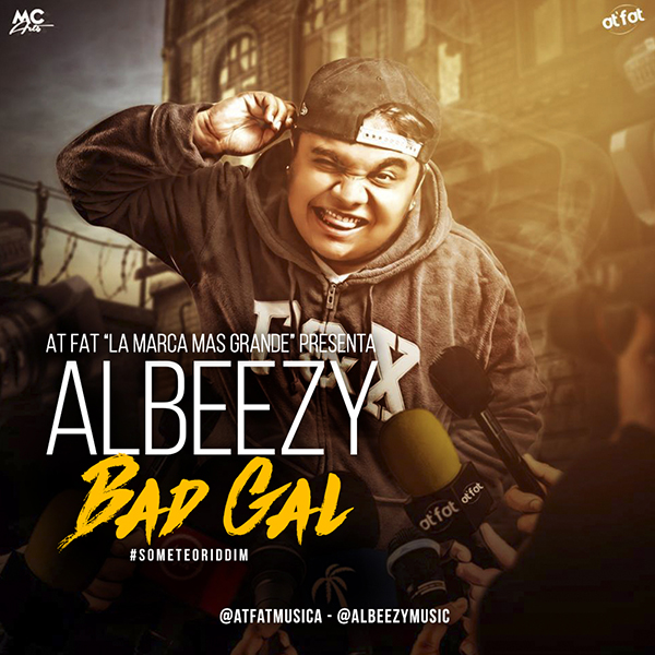 Albeezy - Bad Gal Prod By At Fat #SometeoRiddim
