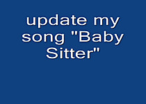update my song - Baby Sitter