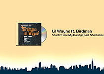 Lil Wayne ft. Birdman   Stuntin&#39; Like My Daddy (Gadi Sharbatov Remix)