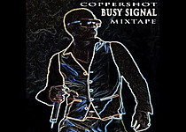 Busy Signal - Mixtape (Coppershot Sounds) (FULL TAPE) MAR 2013